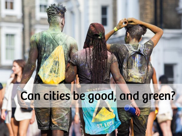 Can cities be good, and green?